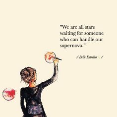 we are all stars waiting for someone who can handle our supernova.