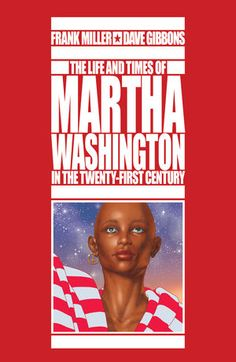 the complete life story of Martha Washington by comic-book megastars Frank Miller and Dave Gibbons ~ An oversized masterpiece nearly 20years in the making