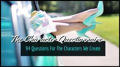 The Only Character Questionnaire You Need: 94 Questions For The Characters We Create
