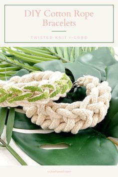Learn how to make Twisted i-Cord Bracelets using clothesline!