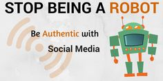 Stop being a Robot- Be Authentic with Responsible Social Media