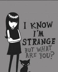 I Know I'm Strange But What Are You? - Emily Strange