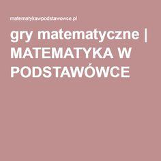 gry matematyczne   MATEMATYKA W PODSTAWÓWCE J. Palińska