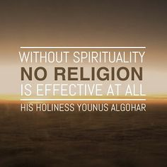 #QuoteoftheDay 'Without spirituality, no religion is effective at all.' - His Holiness Younus AlGohar