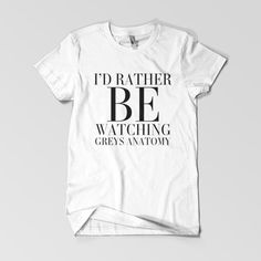 Id Rather Be Watching Greys Anatomy White Cotton T Shirt For Women And Man Unisex T-Shirt