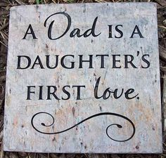 A dad is a daughter's first love. - Father's Day quote