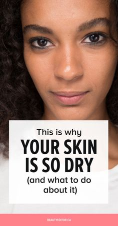 This Is Why Your Skin Is So Dry (and What to Do About It) | Beautyeditor