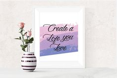Create a Life You Love Quote Inspirational Printable