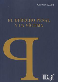 El derecho penal y la víctima / Germán Aller.. -- Montevideo ; Buenos aires : B de F, 2015.