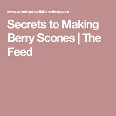 Secrets to Making Berry Scones   The Feed