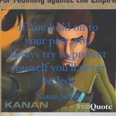 My favorite thing Kanan Jarrus said from Star Wars REBELS