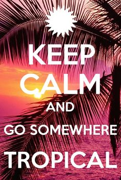 Keep calm and go somewhere tropical. We'll be here waiting with a cup of delicious coffee! #cafealacarte