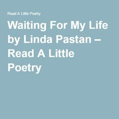 """a review of linda pastan s poem The poem i worked on is called """"to a daughter leaving home"""" by linda pastan  linda pastan is a english poet that is known for writing short."""