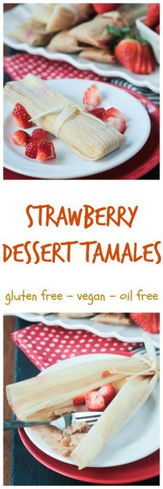 Vegan Strawberry Dessert Tamales | vegan | gluten free | oil free option | Mexican | Valentine's Day | Entertaining | Vegan Tamales Unwrapped | Dora Stone