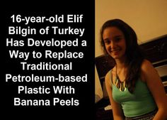 Wanting to reduce pollution in her home city of Istanbul, Elif manufactured a new environmentally-friendly bio-plastic that uses banana peels - an organic material - instead of traditional petroleum sources. | ScienceDump