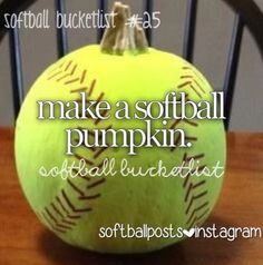 Softball pumpkin, for my DAD to do for Halloween:)