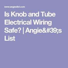 Is Knob and Tube Electrical Wiring Safe? | Angie's List