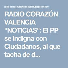 """RADIO CORAZÓN VALENCIA  """"NOTICIAS"""": El PP se indigna con Ciudadanos, al que tacha de d..."""