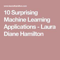 10 Surprising Machine Learning Applications - Laura Diane Hamilton