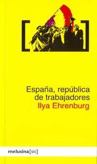 España, república de trabajadores / Ilya Ehrenburg http://fama.us.es/record=b2662016~S5*spi#