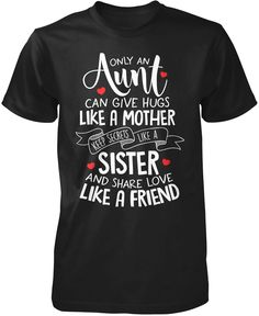 aunt shirts Only an aunt can give hugs like a mother keep secrets like a sister and share love like a friend If you're an aunt thatloves hernephew and nieceswith all theirheart, then this T Shirts With Sayings, Cute Shirts, Funny Shirts, Aunt Sayings, Auntie Quotes, Mom Shirts, Aunt And Niece Shirts, Aunt Gifts, Friend Gifts