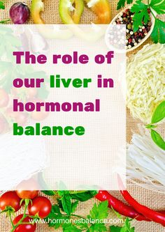Our liver is a highly underestimated organ when it comes to rebalancing our hormones. This is what you can do to help your liver naturally and support the hormones that need it most.