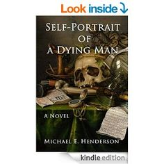 Self-Portrait of a Dying Man - Kindle edition by Michael Henderson. Literature & Fiction Kindle eBooks @ Amazon.com.
