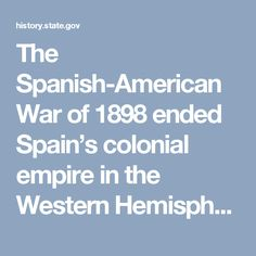 The Spanish-American War of 1898 ended Spain's colonial empire in the Western Hemisphere and secured the position of the United States as a Pacific power. U.S. victory in the war produced a peace treaty that compelled the Spanish to relinquish claims on Cuba, and to cede sovereignty over Guam, Puerto Rico, and the Philippines to the United States. The United States also annexed the independent state of Hawaii during the conflict. Thus, the war enabled the United States to establish its…