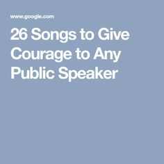 26 Songs to Give Courage to Any Public Speaker