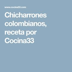 Chicharrones colombianos, receta por Cocina33