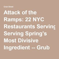 Attack of the Ramps: 22 NYC Restaurants Serving Spring's Most Divisive Ingredient -- Grub Street