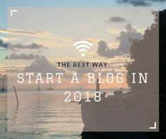 The Best Way to Start a Blog in 2018
