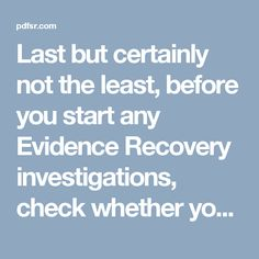 Last but certainly not the least, before you start any Evidence Recovery investigations, check whether you are receiving bank monthly statements on the regular basis or not? If no, then it is a big issue which needs to be resolved as soon as possible.