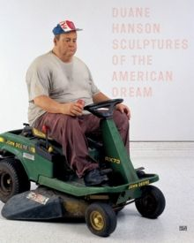 Duane Hanson: Sculptures of the American Dream