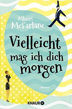 Vielleicht mag ich dich morgen: Roman: Amazon.de: Mhairi McFarlane, Karin Dufner, Ulrike Laszlo: Bücher