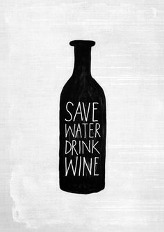 save water, drink wine.