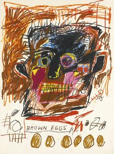 Jean-Michel Basquiat | Brown eggs