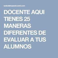 DOCENTE AQUI TIENES 25 MANERAS DIFERENTES DE EVALUAR A TUS ALUMNOS