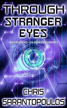Through Stranger Eyes: a cyberpunk thriller (Matriarchs - Silicon Gods Book All I Ask, Science Fiction Books, Sci Fi Books, Self Promotion, Book Publishing, Time Travel, Book 1, Cyberpunk, Authors