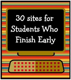 30 sites for students who finish early. Something for everyone!