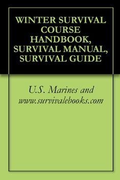 WINTER SURVIVAL COURSE HANDBOOK, SURVIVAL MANUAL, SURVIVAL GUIDE
