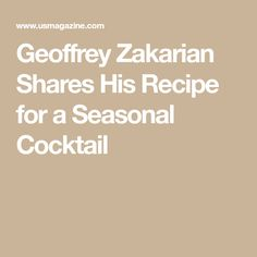 Geoffrey Zakarian Shares His Recipe for a Seasonal Cocktail