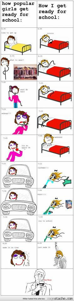 This is true. I wake up 10 minutes before I leave for school.<---I wake up one hour before I leave for school which starts at and I leave at but I'm not exactly popular nor do I care about how I look.>>>Dude it's all cool this was just a funny pin Rage Comics, Funny Comics, Derp Comics, Funny Quotes, Funny Memes, Jokes, All Meme, Funny Pins, Funny Stuff