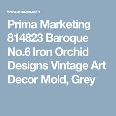 Prima Marketing 814823 Baroque No.6 Iron Orchid Designs Vintage Art Decor Mold, Grey