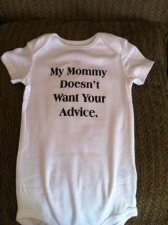 097a1474 I love it when ppl who don't even have kids try and give you advice. Haha  cracks me up