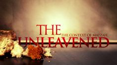 The Unleavened: The Context of Matzah   Founded In Truth Ministries