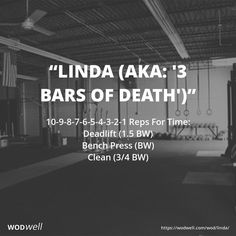 """LINDA"" (aka: ""3 BARS OF DEATH"") CrossFit WOD: 10-9-8-7-6-5-4-3-2-1 Reps For Time: Deadlift (1.5 BW); Bench Press (BW); Clean (3/4 BW)"