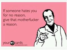 If someone hates you for no reason... <3