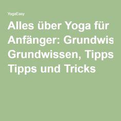 Alles über Yoga für Anfänger: Grundwissen, Tipps und Tricks