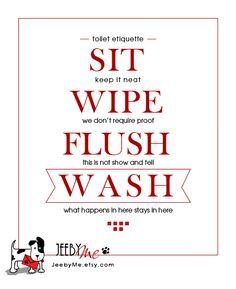 Toilet etiquette. SIT. WIPE. FLUSH. WASH.